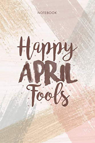 Notebook April Fools Happy April Fool s Day: Life, To Do List, Pocket, Appointment, 6x9 inch, Personal, Event, 114 Pages