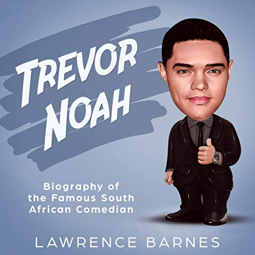 Trevor Noah: Biography of the Famous South African Comedian audiobook cover art