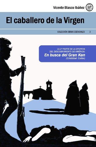 EL CABALLERO DE LA VIRGEN (Alonso de Ojeda) [Edición anotada, con hipervínculos a webs seleccionadas] (Colección Obras Esenciales Vicente Blasco Ibáñez nº 3)