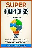 SUPER ROMPE CRISIS (2 LIBROS EN 1): IDEAS DE NEGOCIO E INGRESO PASIVOS 2019/70 MANERAS DE OBTENER DINERO EXTRA ONLINE Y OFFLINE iNCLUSO DESPUES DESPUES DE UN ERTE 2019+2020