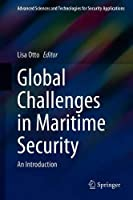 Global Challenges in Maritime Security: An Introduction Front Cover