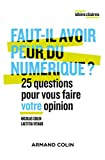 Faut-il avoir peur du numérique ? 25 questions pour vous faire votre opinion - 25 questions pour vous faire votre opinion