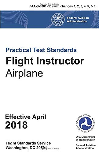 Practical Test Standards Flight Instructor Airplane FAA-S-8081-6D (with Changes 1, 2, 3, 4, 5 & 6)