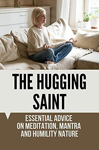 The Hugging Saint: Essential Advice On Meditation, Mantra And Humility Nature: Bhakti And Karma Yoga (English Edition)