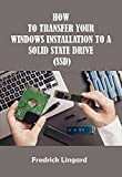 HOW TO TRANSFER YOUR WINDOWS INSTALLATION TO A SOLID STATE DRIVE (SSD) (English Edition)