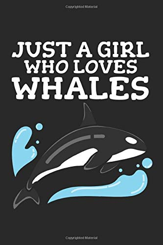 Just A Girl Who Loves Whales: 6x9 Zoll ca. DIN A5 Wal Notizheft leer | 120 Seiten leeres Wal Notizbuch für Notizen in Schule, Universität, Arbeit oder ... | Eine tolles Geschenk für Ihre Liebsten.
