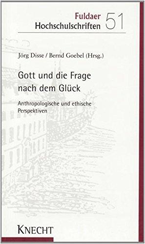 Gott und die Frage nach dem Glück: Anthropologische und ethische Perspektiven (Fuldaer Hochschulschriften)