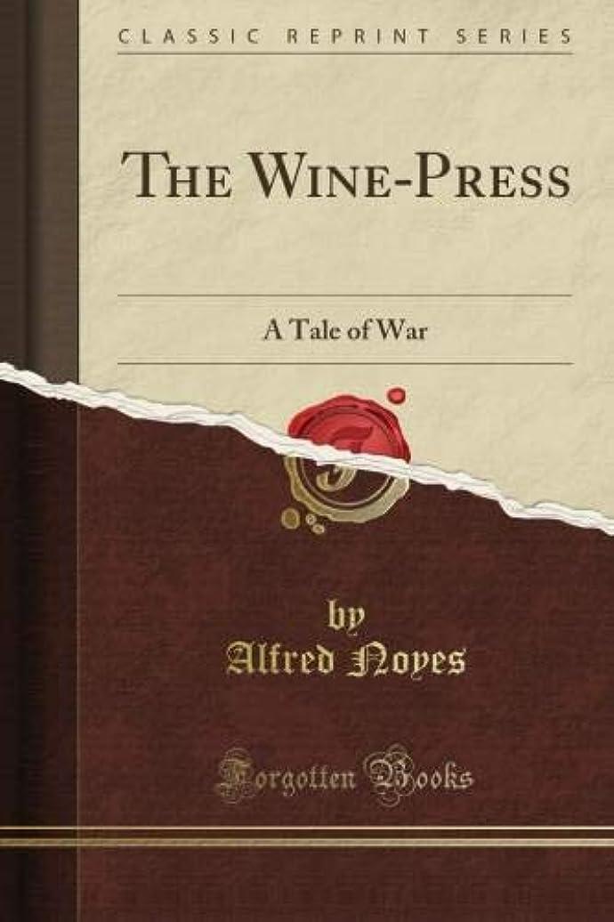 噴出する悪行百年The Wine-Press: A Tale of War (Classic Reprint)