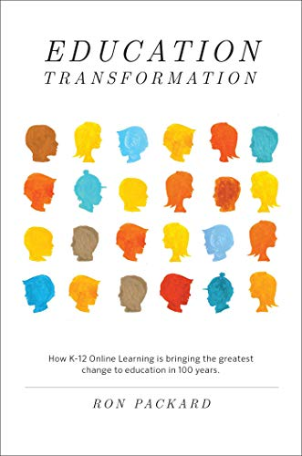 Education Transformation: How K-12 Online Learning Is Bringing the Greatest Change to Education in 100 Years (English Edition)