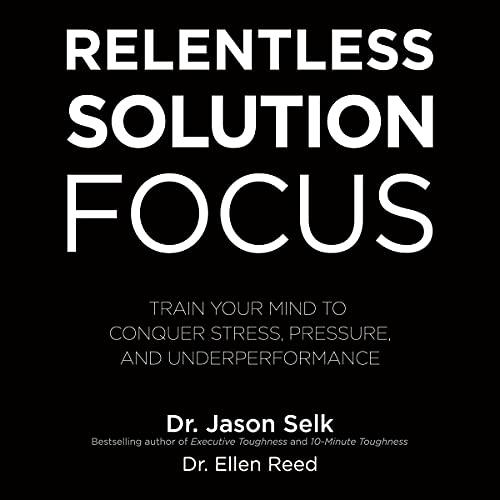 Relentless Solution Focus Audiobook By Dr. Jason Selk, Dr. Ellen Reed cover art