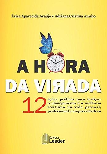 A Hora da Virada. 12 Ações Práticas Para Instigar o Planejamento e a Melhoria Continua na Vida Pessoal