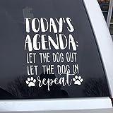 Today's Agenda Let The Dog Out Let The Dog in Repeat Car Stickers Calcomanías de vinilo troqueladas divertidas pegatinas de parachoques presentes, 8 pulgadas