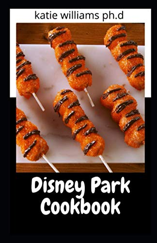 Disney Park Cookbook: Delicious Amazing...