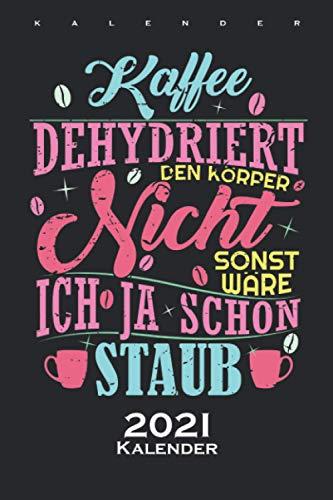 Kaffee Spruch / Kaffee dehydriert den Körper nicht Kalender 2021: Jahreskalender für Kaffeeliebhaber