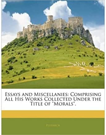 Essays and Miscellanies: Comprising All His Works Collected Under the Title of Morals. (Paperback) - Common
