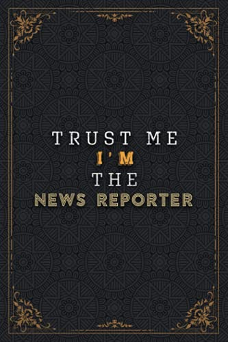 News Reporter Notebook Planner - Trust Me I'm The News Reporter Job Title Working Cover Checklist Journal: Pretty, 120 Pages, To Do List, Work List, ... x 22.86 cm, Work List, Homework, A5, 6x9 inch