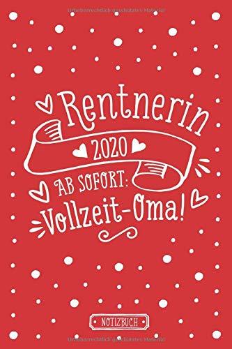 Rentnerin 2020, ab sofort: Vollzeit-Oma! | Notizbuch für Rentnerinnen | liniert | rot | ca. Din A5 (6×9 inch): Geschenk zur Rente | Abschiedsgeschenk Kollegin | Lustiges Geschenkbuch zum Ruhestand