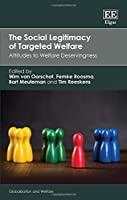 The Social Legitimacy of Targeted Welfare: Attitudes to Welfare Deservingness (Globalization and Welfare)