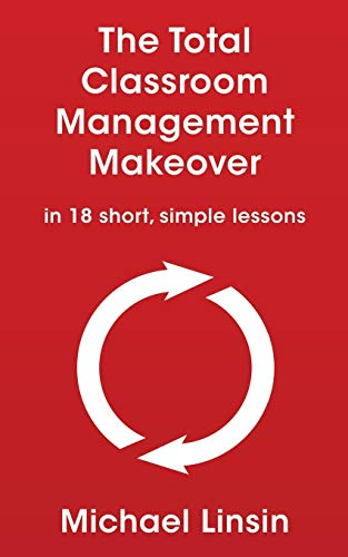 Compare Textbook Prices for The Total Classroom Management Makeover: in 18 short, simple lessons  ISBN 9781088754320 by Linsin, Michael