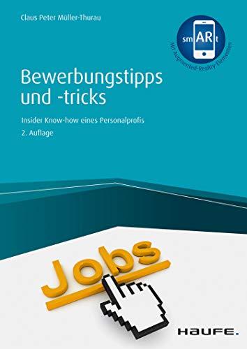 Bewerbungstipps und -tricks - inkl. Augmented-Reality-App: Insider-Know-how eines Personalprofis (Haufe Fachbuch 14030)