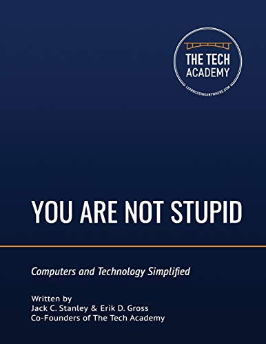Compare Textbook Prices for You Are Not Stupid: Computers and Technology Simplified  ISBN 9780997326499 by Stanley, Jack C.,Gross, Erik D.