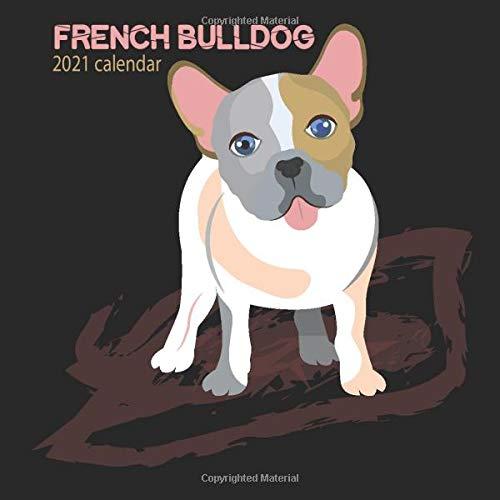 French Bulldog Calendar 2021: Cute French Bulldog , French Bulldog Calendar 2021 Wall , Dog a Day Calendar 2021 , Funny Dog Calendar ,