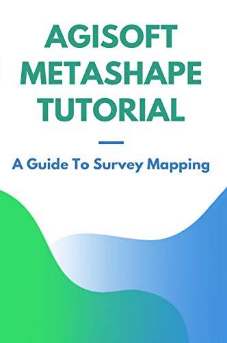 Agisoft Metashape Tutorial: A Guide To Survey Mapping: Metashape Pro Education (English Edition)