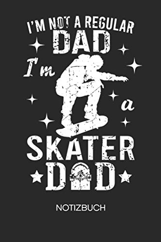 I'm Not A Regular Dad I'm A Skater Dad: NOTIZBUCH Skater Dad Notizblock A5 LINIERT - Skateboarding Notizheft 120 Seiten Tagebuch - Skater Vater Geschenk für Skateboarder Skateboardfahrer Skater