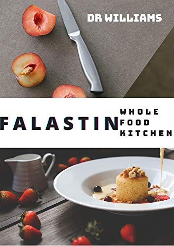 FALASTIN : THE COMPLETE FALASTIN WHOLE FOOD WITH HEALTHY RECIPES