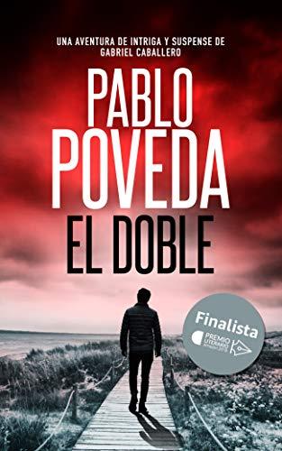 El Doble: Finalista del Premio Literario de Amazon 2018. Una aventura de intriga y suspense de Gabriel Caballero (Series detective privado crimen y misterio nº 6)