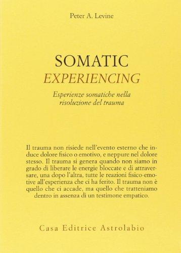 Somatic experiencing. Esperienze somatiche nella risoluzione del trauma