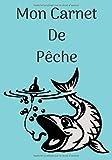 Mon Carnet de Pêche: Livre de Pêche à remplir | Pour Noter vos Séances de Pêche | Pour 100 Séances | Format 7x10 pouces, 101 pages