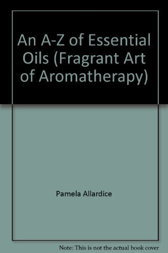 An A-Z of Essential Oils (Fragrant Art of Aromatherapy) by Pamela Allardice (1998) Hardcover