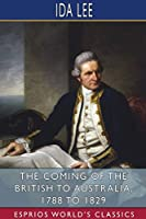 The Coming of the British to Australia, 1788 to 1829 (Esprios Classics)