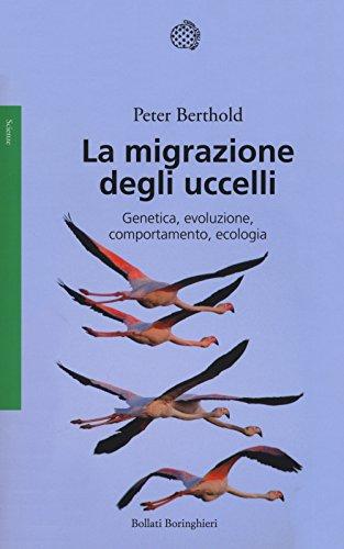 La migrazione degli uccelli. Genetica, evoluzione, comportamento, ecologia