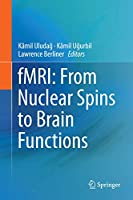 fMRI: From Nuclear Spins to Brain Functions (Biological Magnetic Resonance (30))