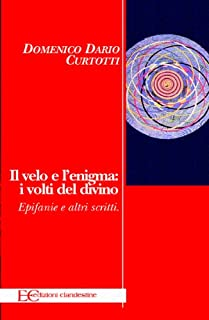 Il velo e l'enigma: i volti del divino. 'Epifanie' e altri scritti (Italian Edition)
