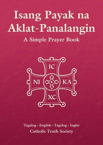 Isang Payak na Aklat-Panalangin - Tagalog Simple Prayer Book (English and Tagalog Edition)