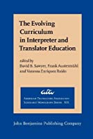 The Evolving Curriculum in Interpreter and Translator Education: Stakeholder Perspectives and Voices (American Translators Association Scholarly Monograph)