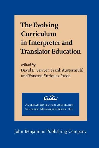 The Evolving Curriculum in Interpreter and Translator Education: Stakeholder perspectives and voices (American Translators Association Scholarly Monograph Series)