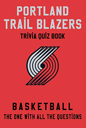 Portland Trail Blazers Trivia Quiz Book - Basketball - The One With All The Questions: NBA Basketball Fan - Gift for fan of Portland Trail Blazers