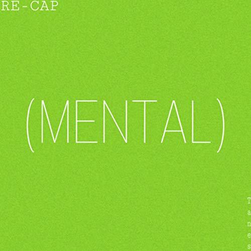 RE-CAP (MENTAL) [Explicit]