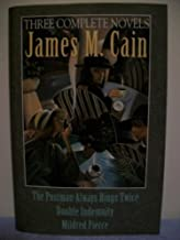 James M. Cain: Three Complete Novels: The Postman Always Rings Twice, Double Indemnity, and Mildred Pierce