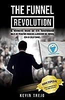 The Funnel Revolution: El movimiento masivo que está transformando miles de pequeños negocios alrededor del mundo, con...