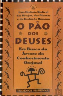 O Pão dos Deuses Uma História Radical das Drogas, das Plantas e da Evolução Humana (3ª Edição)