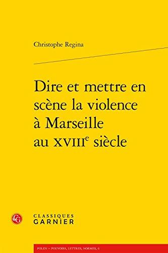 Dire et mettre en scène la violence à Marseille au XVIIIe siècle