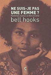 Ne suis-je pas une femme ? - Femmes noires et féminisme de Bell Hooks