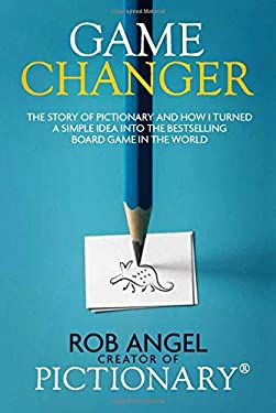 Game Changer: The Story of Pictionary and How I Turned a Simple Idea into the Bestselling Board Game in the World