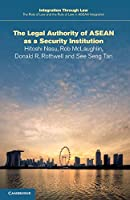 The Legal Authority of ASEAN as a Security Institution (Integration through Law:The Role of Law and the Rule of Law in ASEAN Integration, Series Number 17)