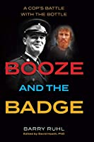 Booze and the Badge: A Cop's Battle with the Bottle